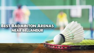 best badminton courts near bellandur