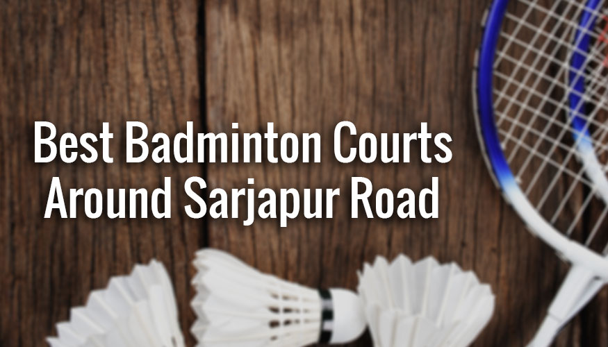 badminton courts around Sarjapur Road in Bangalore