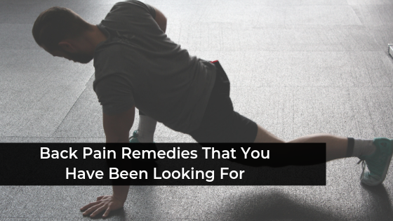 Back Pain Remedies That You Have Been Looking For