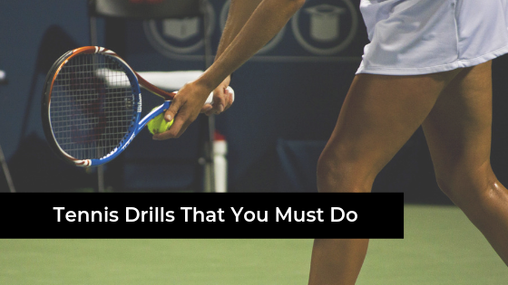 Tennis Drills That You Must Do