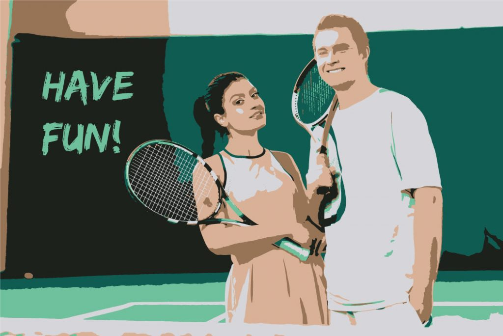 Have fun while playing tennis