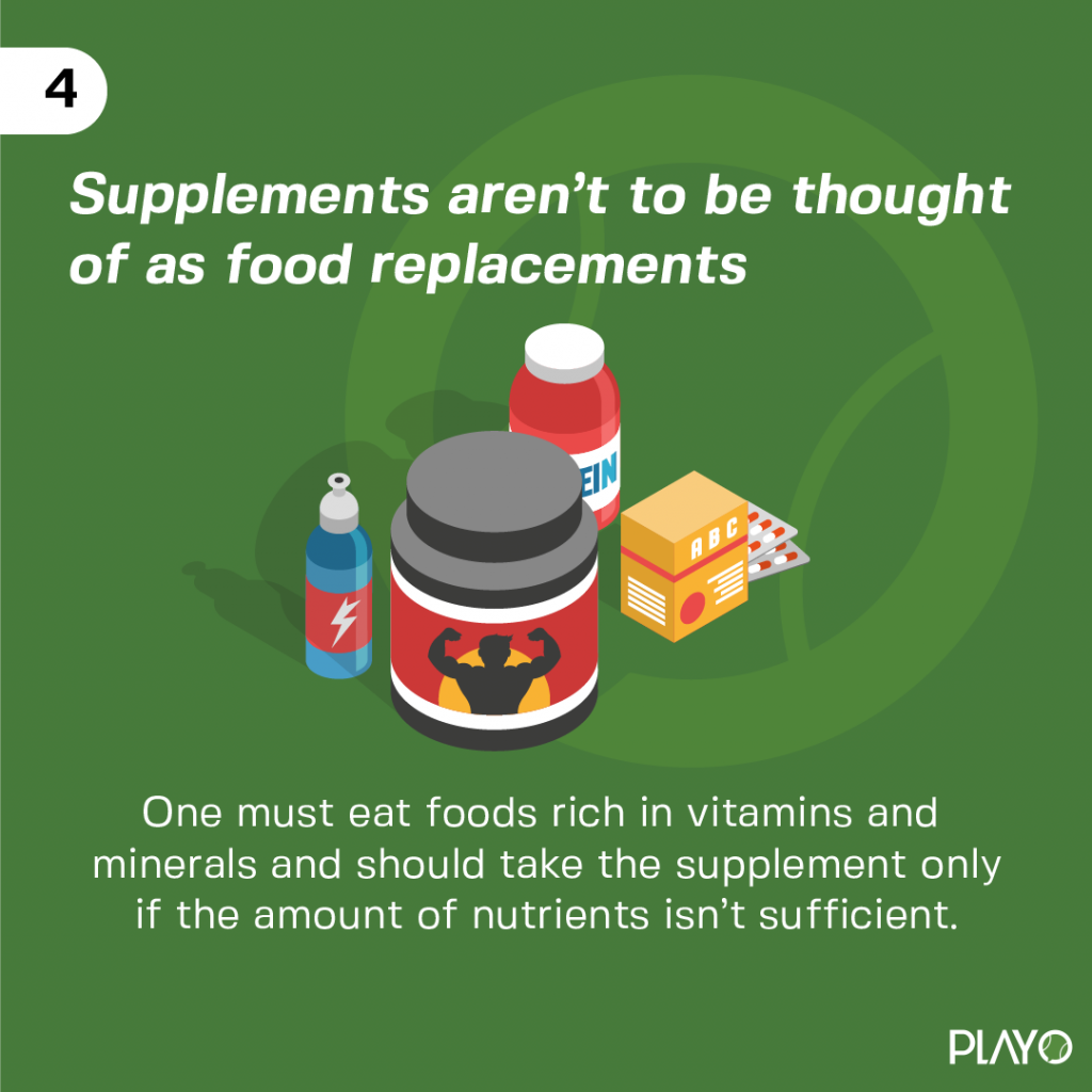 One must eat foods rich in vitamins and minerals and should take the supplement only if the amount they are consuming isn't enough.