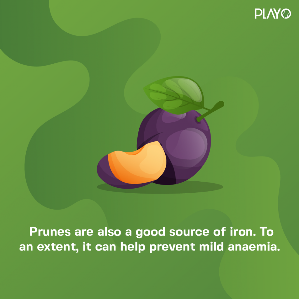 Prunes are also a good source of iron. To an extent, it can help prevent mild anemia.
