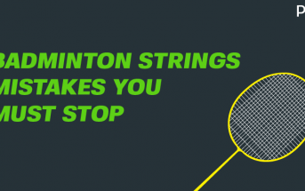Badminton strings mistakes you must stop