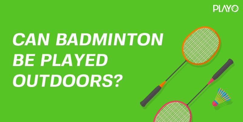 play Badminton outdoors